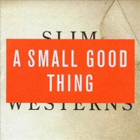 Purchase A Small Good Thing - Slim Westerns Vol II