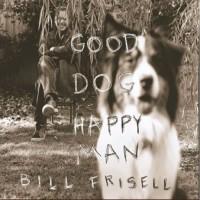 Purchase Bill Frisell - Good Dog, Happy Man