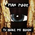 Buy Man Made - TV Broke My Brain Mp3 Download