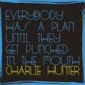 Buy Charlie Hunter - Everybody Has A Plan Until They Get Punched In The Mouth Mp3 Download