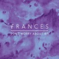 Buy Frances - Don't Worry About Me (CDS) Mp3 Download