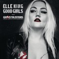 Buy Elle King - Good Girls (From The 'ghostbusters' Original Motion Picture Soundtrack) (CDS) Mp3 Download