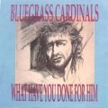 Buy Bluegrass Cardinals - What Have You Done For Him Mp3 Download