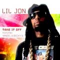 Buy Lil Jon - Take It Off (Feat. Becky G & Yandel) (CDS) Mp3 Download