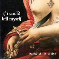 Purchase If I Could Kill Myself - Ballad Of The Broken