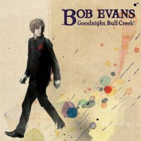 Purchase Bob Evans - Goodnight, Bull Creek!