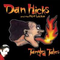 Purchase Dan Hicks And His Hot Licks - Tangled Tales