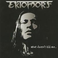 Purchase Ektomorf - What Dosen't Kill Me
