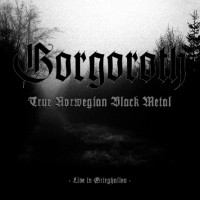 Purchase Gorgoroth - True Norwegian Black Metal (Live In Grieghallen)