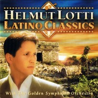 Purchase Helmut Lotti - Latino Classics (With The Golden Symphonic Orchestra)