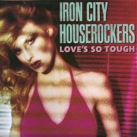 Purchase Iron City Houserockers - Love's So Tough