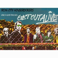 Purchase Iron City Houserockers - Have A Good Time... But Get Out Alive