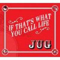 Purchase JUG - If That's What You Call Life