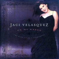 Purchase Jaci Velásquez - On My Knees: The Best Of Jaci Velasquez