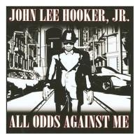 Purchase John Lee Hooker Jr. - All Odds Against Me