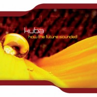 Purchase Kuba - How The Future Sounded