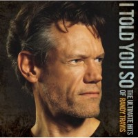 Purchase Randy Travis - I Told You So: The Ultimate Hits Of Randy Travis CD1