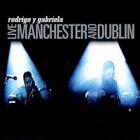 Purchase Rodrigo y Gabriela - Live Manchester and Dublin