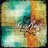 Purchase Smooth Jazz All Stars - The Roots Smooth Jazz Tribute