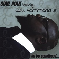 Purchase Soul Folk Featuring Will Hammond Jr. - To Be Continued...