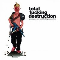 Purchase Total Fucking Destruction - Peace, Love and Total Fucking Destruction