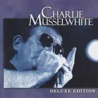 Purchase Charlie Musselwhite - Charlie Musselwhite: Deluxe Edition