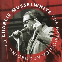 Purchase Charlie Musselwhite - The Harmonica According To Charlie Musselwhite