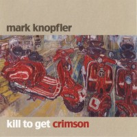 Purchase Mark Knopfler - Kill To Get Crimson
