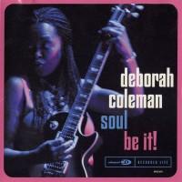 Purchase Deborah Coleman - Soul Be It!