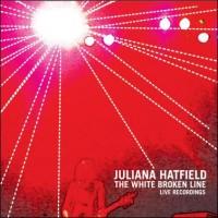 Purchase Juliana Hatfield - The White Broken Line (Live Recordings)