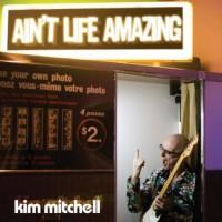 Purchase Kim Mitchell - Ain't Life Amazing
