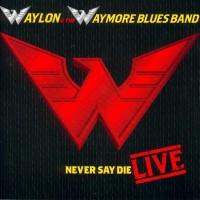 Purchase Waylon Jennings - Never Say Die-Live
