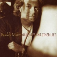 Purchase Buddy Miller - Your Love And Other Lies