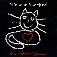 Purchase Michelle Shocked - Kind Hearted Woman