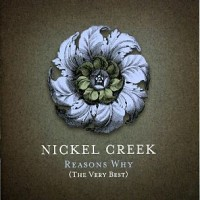 Purchase Nickel Creek - Reasons Why (The Very Best) (Bonus DVDA)
