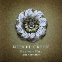Purchase Nickel Creek - Reasons Why (The Very Best)