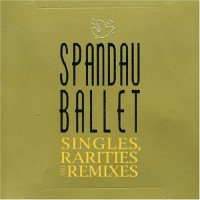 Purchase Spandau Ballet - Singles, Rarities And Remixes