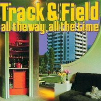 Purchase Track & Field - All The Way, All The Time