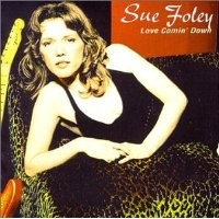 Purchase Sue Foley - Love Comin' Down