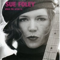Purchase Sue Foley - Where the Action is