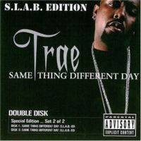 Purchase Trae - Same Thing Different Day, Set 2 [S.L.A.B.-ED] (Disc 1) CD1