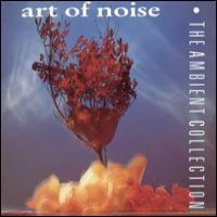 Purchase Art Of Noise - The Ambient Collection