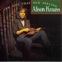Purchase Alison Krauss - I've Got That Old Feeling