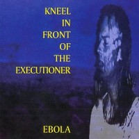 Purchase K.I.F.O.T.H. (Kneel In Front Of The Executioner) - Ebola (1995)