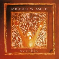Purchase Michael W. Smith - Worship