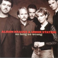 Purchase Alison Krauss & Union Station - So Long, So Wrong