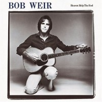 Purchase Bob Weir - Heaven Help The Fool (Remastered 2005)