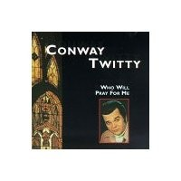 Purchase Conway Twitty - Who Will Pray for Me