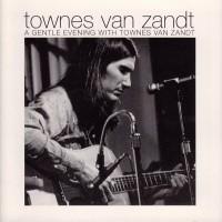 Purchase Townes Van Zandt - A Gentle Evening with Townes Van Zandt