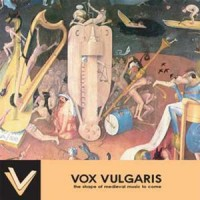 Purchase Vox Vulgaris - The Shape Of Medieval Music To Come